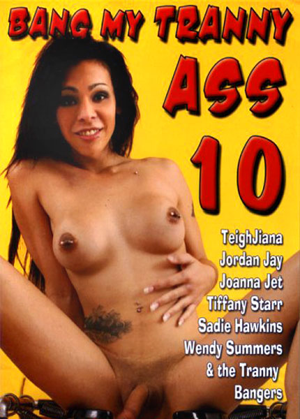 Bang My Tranny Ass 10 (2012)