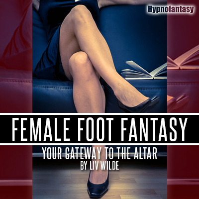 Liv Wilde - Female Foot Fetish Fantasy (Hypnosis MP3)